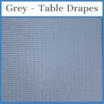 Grey - Table Drapes
